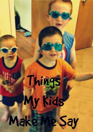 things-my-kids-make-me-say